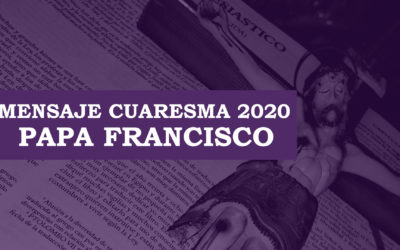MENSAJE DEL SANTO PADRE PARA LA CUARESMA 2020